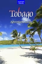 Tobago Adventure Guide ebook by Kathleen  O'Donnell