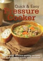 Quick & Easy Pressure Cooker - More than 80 time-saving recipes for soups, easy meals and desserts ebook by Murdoch Books Test Kitchen