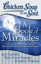 Chicken Soup for the Soul: A Book of Miracles ebook by Jack Canfield,Mark Victor Hansen,LeAnn Thieman