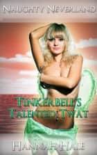 Naughty Neverland- Tinkerbell's Talented Twat ebook by Hannah Hale