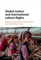 Global Justice and International Labour Rights ebook by Yossi Dahan,Hanna Lerner,Faina Milman-Sivan