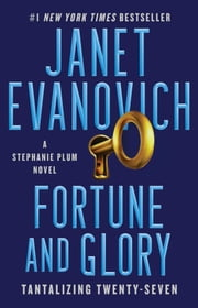 Fortune and Glory - Tantalizing Twenty-Seven ebook by Janet Evanovich