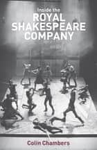Inside the Royal Shakespeare Company - Creativity and the Institution ebook by Colin Chambers
