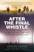 After the Final Whistle - The First Rugby World Cup and the First World War ebook by Stephen Cooper