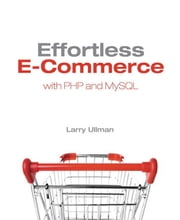 Effortless E-Commerce with PHP and MySQL ebook by Ullman, Larry