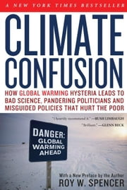 CLIMATE CONFUSION: HOW GLOBAL WARMING HYSTERIA LEA ebook by Roy, W. Spencer