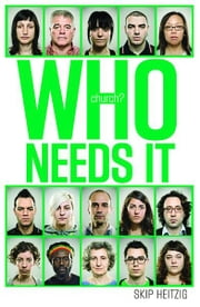 Church? Who Needs It ebook by Heitzig, Skip