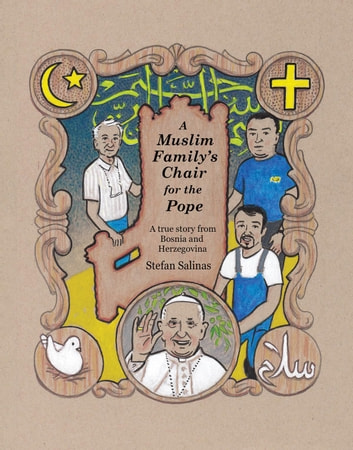 A Muslim Family's Chair for the Pope - A True Story from Bosnia and Herzegovina ebook by Stefan Antony Salinas