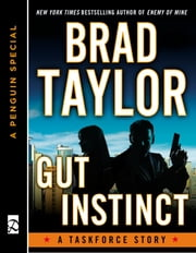 Gut Instinct - A Taskforce Story, featuring an exclusive excerpt from THE WIDOW'S STRIKE (A Pen guin Special from Dutton) ebook by Brad Taylor