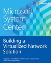 Microsoft System Center Building a Virtualized Network Solution ebook by Nigel Cain, Alvin Morales, Michel Luescher,...