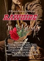 Rawhide 'N Roses (A Western Romance Anthology) ebook by Susan Horsnell,Alison Bruce,Carol A. Spradling,Caroline Clemmons,Celia Yeary,Chad Strong,Charlene Raddon,Cheri Kay Clifton,Jacquie Rogers,Lyn Horner,Margaret Tanner,Paty Jager,Peggy L Henderson,Rain Trueax,Simone Beaudelaire