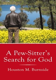 A Pew-Sitter's Search for God ebook by Houston M. Burnside