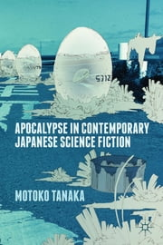 Apocalypse in Contemporary Japanese Science Fiction ebook by Motoko Tanaka