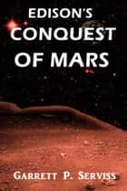 Edison's Conquest of Mars ebook by Garrett P. Serviss