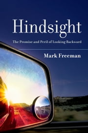 Hindsight: The Promise and Peril of Looking Backward ebook by Mark Freeman