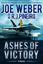 Ashes of Victory - A Novel ebook by Joe Weber, R. J. Pineiro