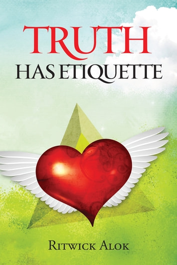 Truth has Etiquette ebook by Ritwick Alok
