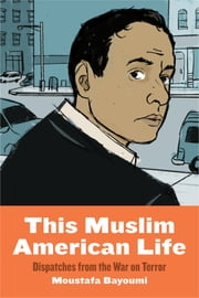 This Muslim American Life - Dispatches from the War on Terror ebook by Moustafa Bayoumi