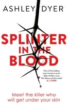 Splinter in the Blood eBook by Ashley Dyer
