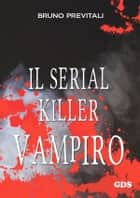 Il serial Killer Vampiro ebook by Bruno Previtali
