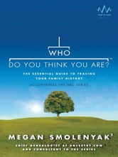 Who Do You Think You Are? - The Essential Guide to Tracing Your Family History ebook by Megan Smolenyak,Wall to Wall Media