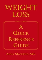 Weight Loss: A Quick Reference Guide ebook by M.S. Anna Manning