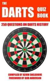 The Darts Quiz Book - 250 Questions on Darts History ebook by Kevin Snelgrove