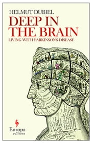 Deep Within the Brain - Living with Parkinson's Disease ebook by Helmut Dubiel,Philip Schmitz