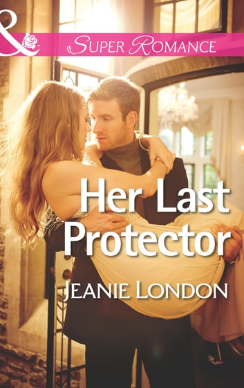 Her Last Protector (Mills & Boon Superromance) ebook by Jeanie London
