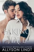 Faking Hate ebook by Allyson Lindt