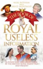 The Book of Royal Useless Information ebook by Noel Botham,Bruce Montague