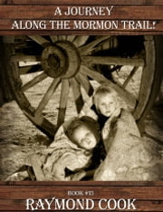 A Journey Along The Mormon Trail! ebook by Raymond Cook