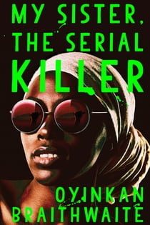 My Sister, the Serial Killer eBook by Oyinkan Braithwaite