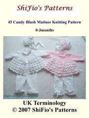 45 Candy Blush Matinee Jacket Knitting Pattern #45 ebook by ShiFio's Patterns