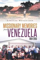Missionary Memories from Venezuela 1994-2005 ebook by Lorenzo Mondragon
