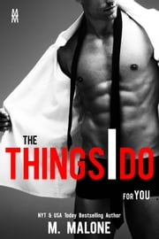 The Things I Do for You (Contemporary Romance) eBook by M. Malone