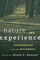 Nature and Experience - Phenomenology and the Environment ebook by Bryan Bannon