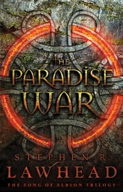 The Paradise War - Book One in The Song of Albion Trilogy ebook by Stephen Lawhead