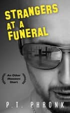 Strangers at a Funeral ebook by P.T. Phronk