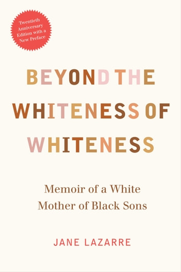 Beyond the Whiteness of Whiteness - Memoir of a White Mother of Black Sons ebook by Jane Lazarre