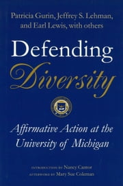 Defending Diversity - Affirmative Action at the University of Michigan ebook by Patricia Gurin,Jeffrey S. Lehman,Earl Lewis,Eric L. Dey,Sylvia Hurtado,Gerald Gurin