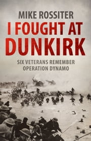 I Fought at Dunkirk ebook by Mike Rossiter