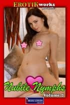 Nubile Nymphs Vol. 7 - Uncensored and Explicit Nude Picture Book ebook by Mithras Imagicron