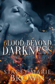Blood Beyond Darkness (Darkness Series #4) ebook by Stacey Marie Brown