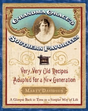 Grandma Grace's Southern Favorites - Very, Very Old Recipes Adapted for a New Generation ebook by Marty Davidson