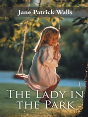 The Lady in the Park ebook by Jane Patrick Walls