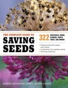 The Complete Guide to Saving Seeds - 322 Vegetables, Herbs, Fruits, Flowers, Trees, and Shrubs ebook by Robert E. Gough, Cheryl Moore-Gough