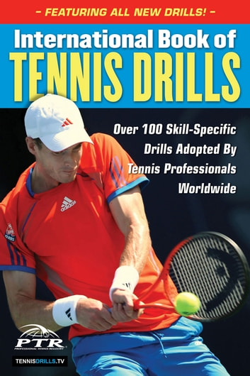 International Book of Tennis Drills - Over 100 Skill-Specific Drills Adopted by Tennis Professionals Worldwide ebook by Professional Tennis Registry