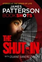 The Shut-In - BookShots ebook by James Patterson