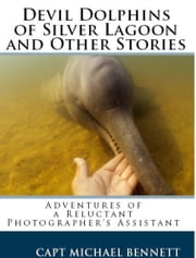 Devil Dolphins of Silver Lagoon and Other Stories ebook by Michael Bennett